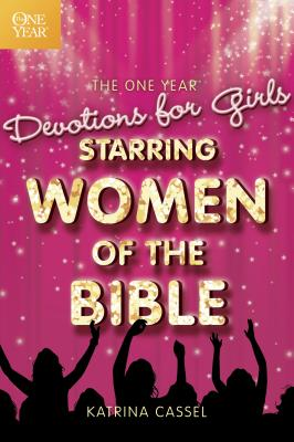 The One Year Devotions for Girls Starring Women of the Bible - Cassel, Katrina