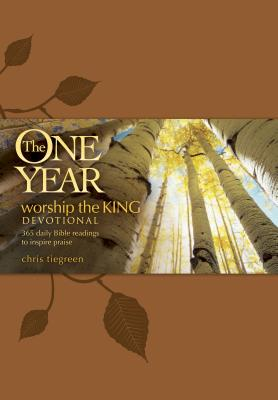 The One Year Worship the King Devotional: 365 Daily Bible Readings to Inspire Praise - Tiegreen, Chris