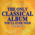 The Only Classical Album You'll Ever Need Vol. 2