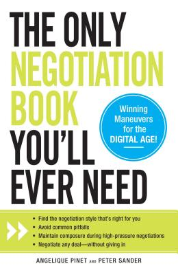 The Only Negotiation Book You'll Ever Need: Find the Negotiation Style That's Right for You, Avoid Common Pitfalls, Maintain Composure During High-Pressure Negotiations, and Negotiate Any Deal - Without Giving in - Pinet, Angelique