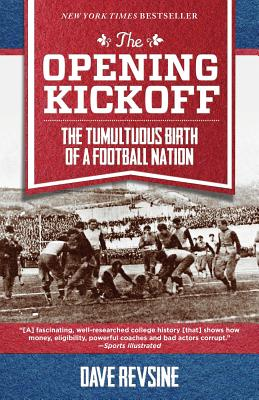 The Opening Kickoff: The Tumultuous Birth of a Football Nation - Revsine, Dave