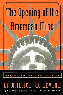 The Opening of the American Mind: Canons, Culture, and History - Levine, Lawrence W