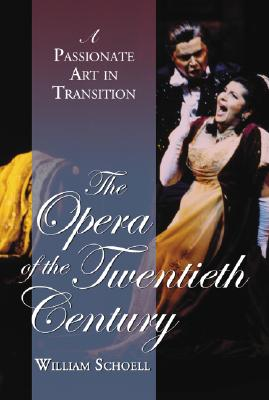 The Opera of the Twentieth Century: A Passionate Art in Transition - Schoell, William