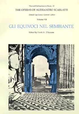 The Operas of Alessandro Scarlatti, Volume VII: Gli Equivoci Nel Sembiante - Scarlatti, Alessandro (Composer), and D'Accone, Frank A (Editor), and Grout, Donald Jay (Editor)