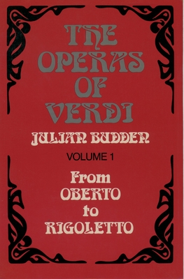 The Operas of Verdi: Volume 1: From Oberto to Rigoletto - Budden, Julian