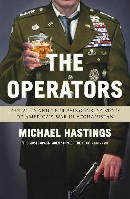 The Operators: The Wild and Terrifying Inside Story of America's War in Afghanistan - Hastings, Michael