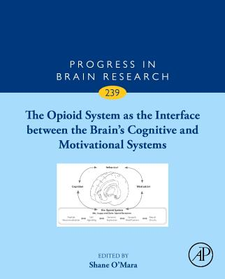 The Opioid System as the Interface between the Brain's Cognitive and Motivational Systems: Volume 239 - O'Mara, Shane (Volume editor)