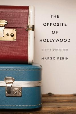 The Opposite of Hollywood: An Autobiographical Novel - Perin, Margo