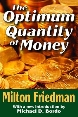 The Optimum Quantity of Money - Friedman, Milton