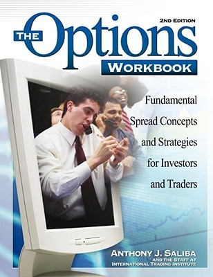 The Options Workbook: Fundamental Spread Concepts and Strategies for Investors and Traders - Saliba, Anthony, and The Staff at International Trading Institute