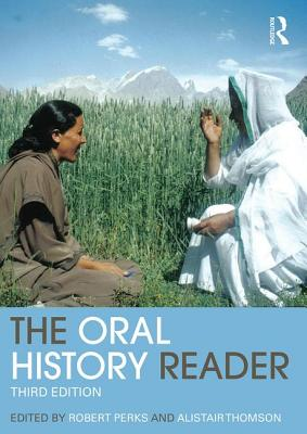 The Oral History Reader - Perks, Robert (Editor), and Thomson, Alistair (Editor)