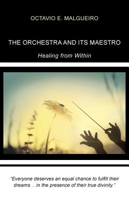 The Orchestra and Its Maestro: Healing from Within - Malgueiro, Octavio E