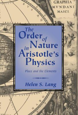 The Order of Nature in Aristotle's Physics: Place and the Elements - Lang, Helen S