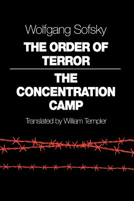 The Order of Terror: The Concentration Camp - Sofsky, Wolfgang, and Templer, William (Translated by)