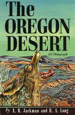 The Oregon Desert - Jackman, E R, and Long, R A