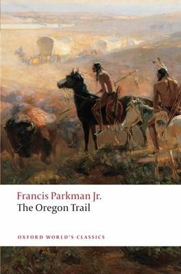The Oregon Trail - Parkman, Francis, Jr., and Rosenthal, Bernard (Editor)