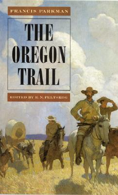 The Oregon Trail - Parkman, Francis, Jr., and Feltskog, Elmer N