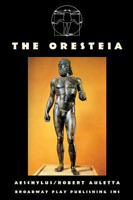 The Oresteia - Aeschylus, and Auletta, Robert (Adapted by)