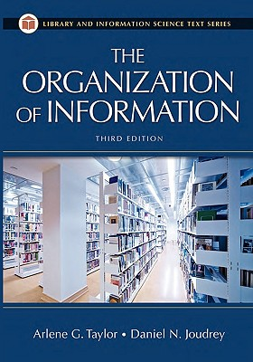 The Organization of Information, 3rd Edition - Taylor, Arlene G, and Joudrey, Daniel N
