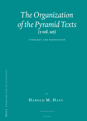 The Organization of the Pyramid Texts (2 Vols.): Typology and Disposition - Hays, Harold M