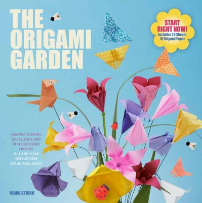 The Origami Garden: Amazing Flowers, Leaves, Bugs, and Other Backyard Critters - Stoian, Ioana