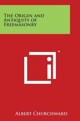 The Origin and Antiquity of Freemasonry - Churchward, Albert