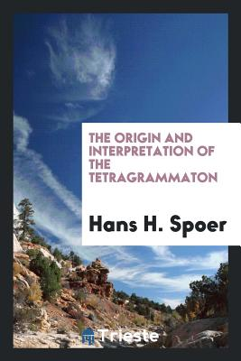The Origin and Interpretation of the Tetragrammaton - Spoer, Hans H