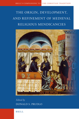 The Origin, Development, and Refinement of Medieval Religious Mendicancies - Prudlo, Donald (Editor)