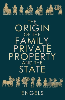 The Origin of the Family, Private Property and the State - Engels, Friedrich, and Sewell, Rob (Introduction by)