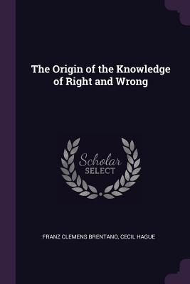 The Origin of the Knowledge of Right and Wrong - Brentano, Franz Clemens, and Hague, Cecil