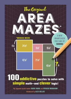 The Original Area Mazes: 100 Addictive Puzzles to Solve with Simple Math--And Clever Logic! - Inaba, Naoki, and Murakami, Ryoichi, and Bellos, Alex (Introduction by)