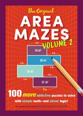 The Original Area Mazes, Volume 2: 100 More Addictive Puzzles to Solve with Simple Math--And Clever Logic! - Inaba, Naoki, and Murakami, Ryoichi