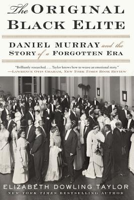 The Original Black Elite: Daniel Murray and the Story of a Forgotten Era - Taylor, Elizabeth Dowling