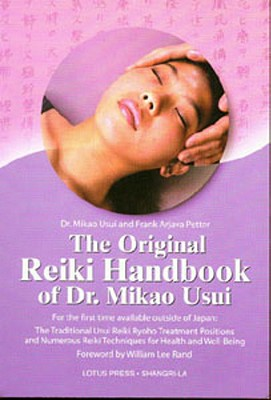 The Original Reiki Handbook of Dr. Mikao Usui: The Traditional Usui Reiki Ryoho Treatment Positions and Numerous Reiki Techniques for Health and Well-Being - Usui, Mikao, Dr., and Petter, Frank Arjava, and Rand, William Lee (Foreword by)