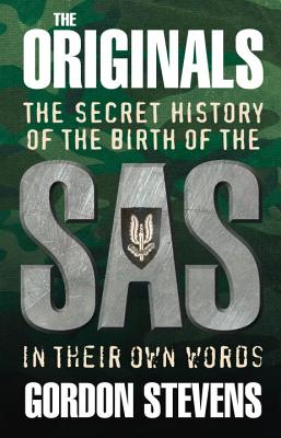 The Originals: The Secret History of the Birth of the SAS: In Their Own Words - Stevens, Gordon