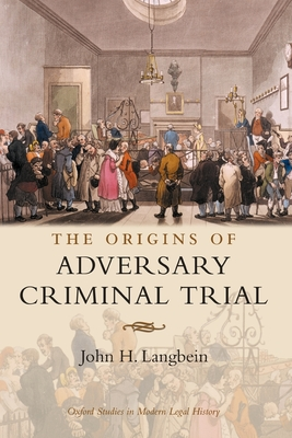 The Origins of Adversary Criminal Trial - Langbein, John H