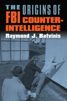 The Origins of FBI Counterintelligence - Batvinis, Raymond J