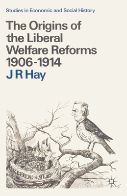 The Origins of the Liberal Welfare Reforms 1906-1914 - Hay, J.R. (Editor)