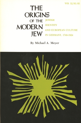 The Origins of the Modern Jew: Jewish Identity and European Culture in Germany, 1749-1824 - Meyer, Michael a