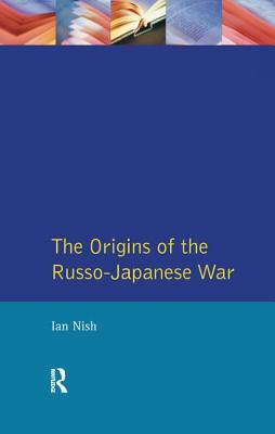 The Origins of the Russo-Japanese War - Nish, Ian