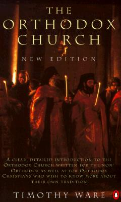 The Orthodox Church: Second Edition - Ware, Timothy, and Ware, Kallistos, Bishop, and Kallistos