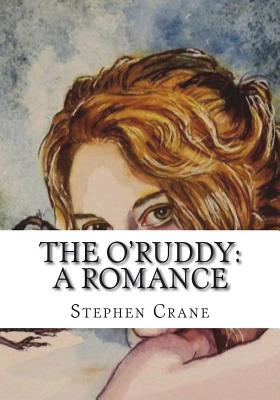 The O'Ruddy: A Romance - Crane, Stephen