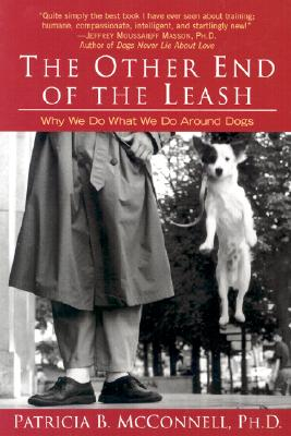 The Other End of the Leash: Why We Do What We Do Around Dogs - McConnell, Patricia B, PH.D.
