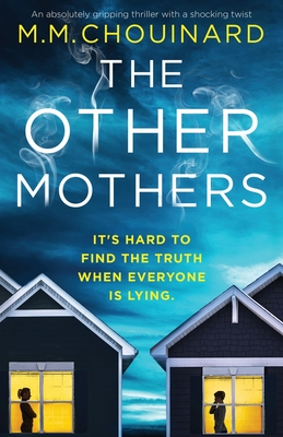 The Other Mothers: An absolutely gripping thriller with a shocking twist - Chouinard, M M