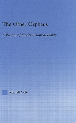 The Other Orpheus: A Poetics of Modern Homosexuality - Cole, Merrill