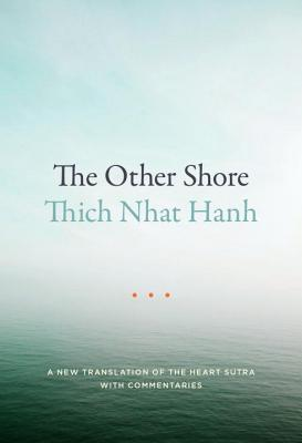 The Other Shore: A New Translation Of The Heart Sutra With Commentaries - Hanh, Thich Nhat