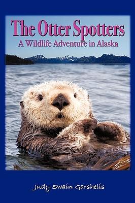 The Otter Spotters: A Wildlife Adventure in Alaska - Judy Swain Garshelis, Swain Garshelis