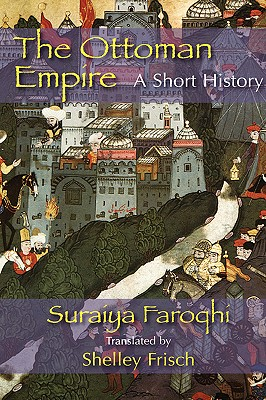 The Ottoman Empire - Faroqhi, Saraiya, and Faroqhi, Suraiya, and Frisch, Shelley, PH.D. (Translated by)