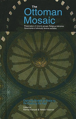 The Ottoman Mosaic: Exploring Models for Peace by Re-Exploring the Past - Karpat, Kemal (Editor), and Yildirim, Yetkin (Editor)
