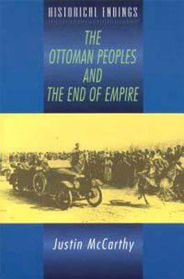 The Ottoman Peoples and the End of Empire - McCarthy, Justin